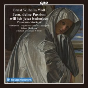ErnstWilhelmWolf: Passionsoratorium: Jesu, deine Passion will ich jetzt bedenken